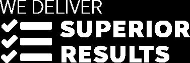 We Deliver Superior Results